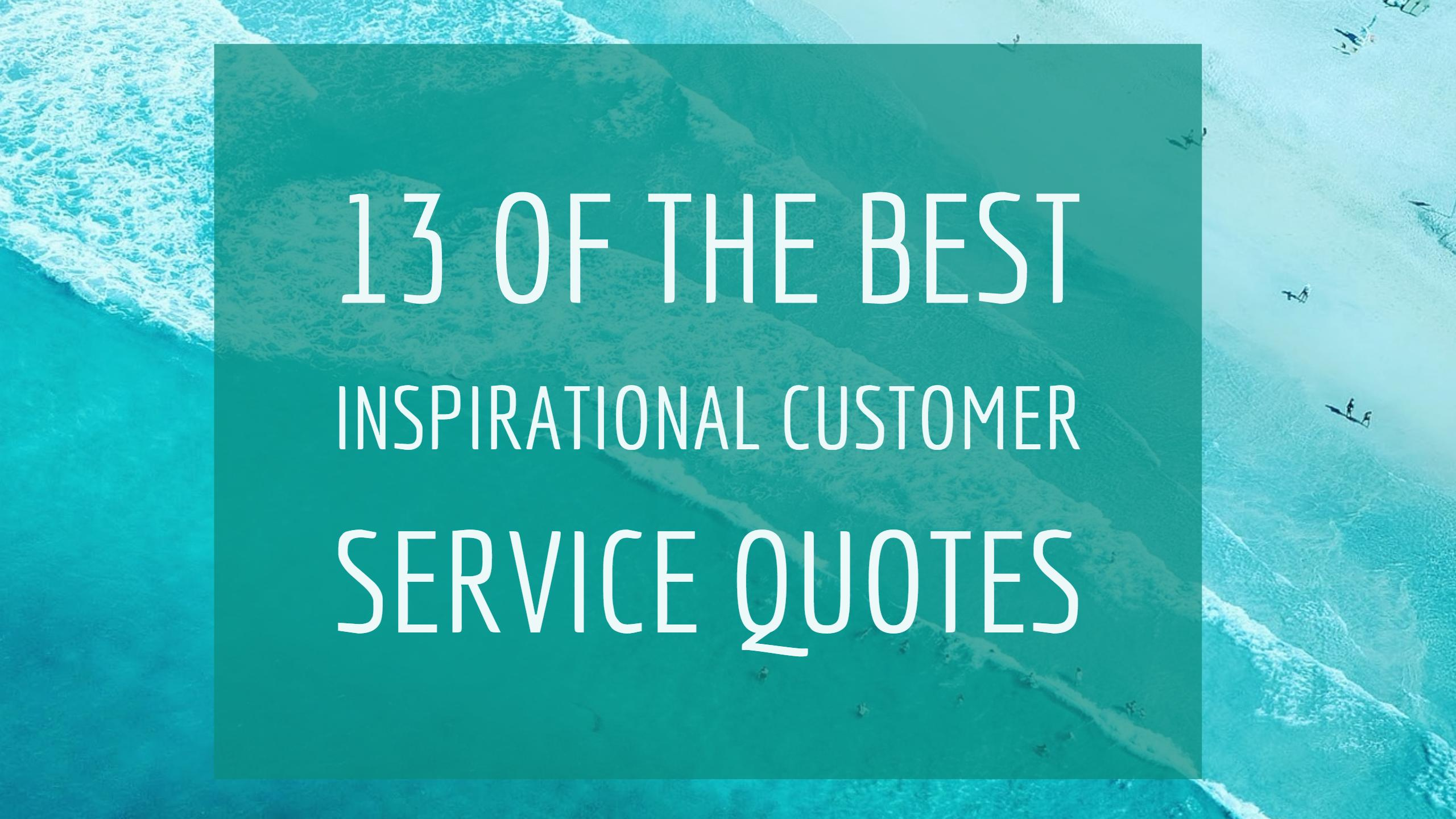 13 Of The Best Inspirational Customer Service Quotes Think Quik